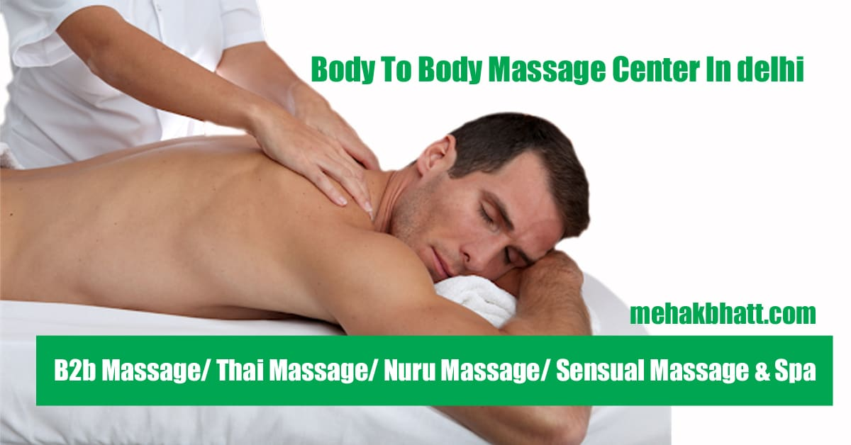 Premium Body to Body Massage center In Delhi (B2b) 24/7